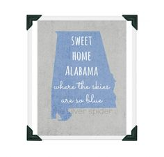 For the Lynyrd Skynyrd fan… a Sweet Home Alabama wall print. Could be a great print for your college dorm room as wall art. Fun back to school gear. Sweet Home Alabama, where the skies are so blue print. http://aftcra.com/item/3805 $15.00