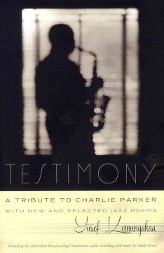 Testimony, a tribute to Charlie Parker : with new and selected jazz poems