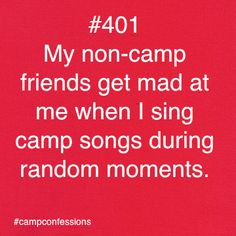 I love singing camp songs ALL DAY ERDAY!!!!