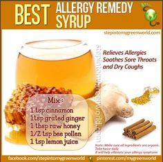 Best allergy remedy syrup  relieves allergies, soothes sore throat and dry cough   1 tsp cinnamon  1 tsp grated ginger  1 tsp lemon juice  1 tbsp raw honey (omit, IF Vegan or allergic)  1/2 tsp bee pollen (omit, IF allergic or Vegan)