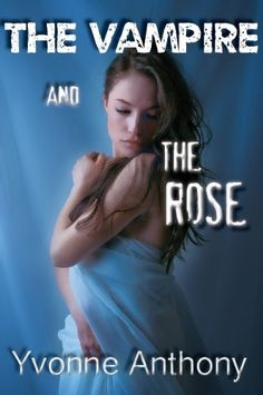 The Vampire And The Rose (Vampires and Lovers) by Yvonne Anthony, http://www.amazon.com/dp/B006JG6L3E/ref=cm_sw_r_pi_dp_6hIIpb0MK3VYD