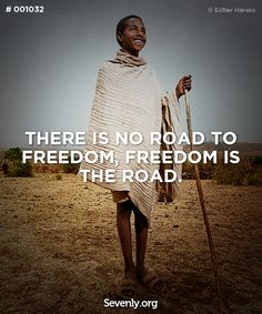 There is no road to freedom, freedom is the road.
