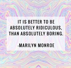 life motto, inspir quot, marilyn monroe quotes, quotes marilynmonroe, wisdom, true, word, absolut ridicul, senior quotes