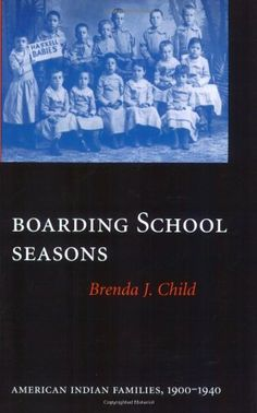 Boarding School Seasons: American Indian Families, 1900-1940.. Child, Brenda, University of Nebraska Press, 1998.