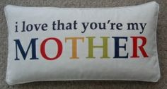 """I love that you're my Mother pillow 12x24"""" SteinMart stores $16.99."""