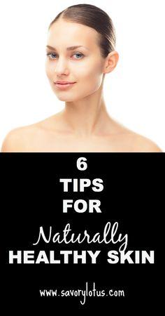 6 Secrets to Naturally Healthy Skin    savorylotus.com