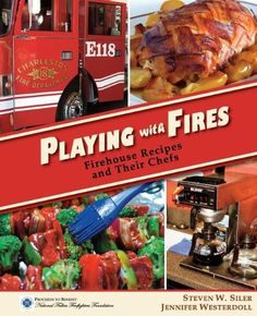 Playing With Fires: Firehouse Recipes and Their Chefs | Shared by LION