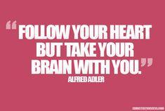 heart, picture quotes, adler quot, brain trick, motivational quotes, writer, follow, common sense, alfr adler