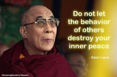 Do not let the behaviour of others destroy your inner peace. Dalai Lama