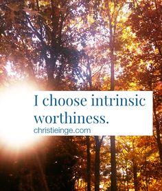 I choose intrinsic worthiness