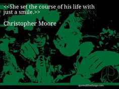 Christopher Moore - quote-She set the course of his life with just a smile.Source: quoteallthethings.com #ChristopherMoore #quote #quotation #aphorism #quoteallthethings