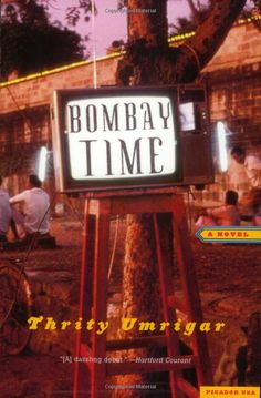 """Thrity Umrigar: """"Bombay Time"""""""