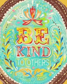 Be Kind to others. Live Laugh Love