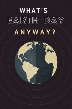 What's Earth Day, An
