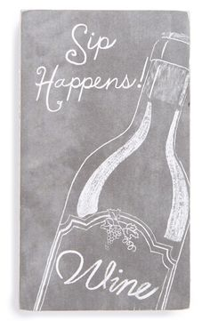 Sip happens. Need this wine sign in the kitchen!