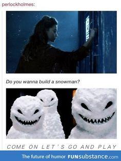 Clara? Do you wanna melt a snowman?