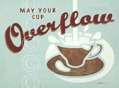Ideas....  May Your Cup Overflow  retro fine art print  word by jeannewinters