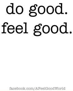 """Do good, feel good"" quote via www.Facebook.com/AFeelGoodWorld quot idea, wall quotes"