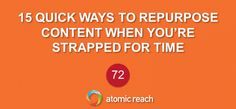 15 Quick Ways To Repurpose #Content When You're Strapped For Time