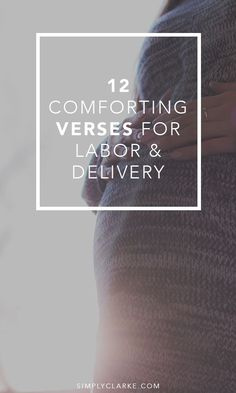 12 Comforting Verses For Labor & Delivery - Labor can be a scary and anxiety filled time. Invite Christ into your delivery room through prayer and scripture