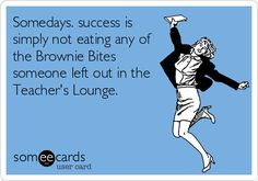So true! it seems like there is always food in the Teacher's Lounge!