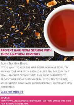 Prevent hair from graying with these 4 natural remedies - Black tea hair rinse - Click for more: http://www.urbanewomen.com/prevent-hair-from-graying-with-these-four-natural-remedies.html