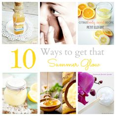 10 ways to get that Summer Glow...I love that these are all natural!