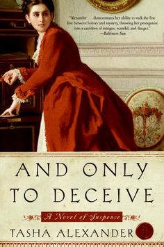 "Tasha Alexander's ""And Only to Deceive"": a widow discovers her Egyptologist husband has been murdered - and learns a lot about herself as she works to solve the crime. First of a series...."