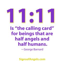 """11:11 is the """"Calling Card"""" for beings that are half angels and half humans.  ~ George Barnard"""