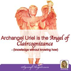 Archangel Uriel is the Angel of Claircognizance - (knowledge without knowing how)