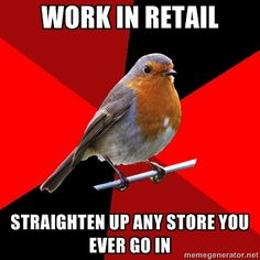 text, retail robin, pet peeves, background, robins, retailrobin, customer service, meme, true stories