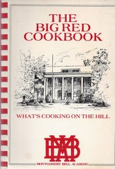Look @Betsy Oliver  The Big Red Cookbook, What's Cooking on the Hill, Montgomery Bell Academy by M. B. A. Mother's Auxillary