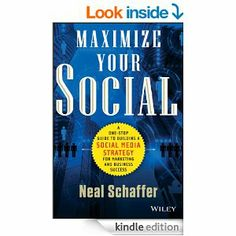Maximize Your Social: A One-Stop Guide to Building a Social Media Strategy for Marketing and Business Success eBook: Neal Schaff...