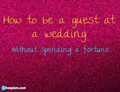 Need-to-know, money-saving tips for wedding guests.