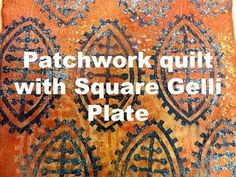 Watch Jamie experiment with block printing and Gelli printing! The music is fun too :)  Patchwork quilt with Square Gelli Plate