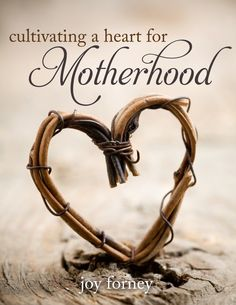 Free e-book, Cultivating a Heart for Motherhood! If your heart needs encouragement, this is for you!