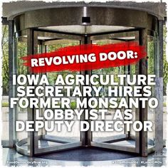 Iowa Agriculture Secretary Hires Former Monsanto Lobbyist As Deputy Director. Read More Here: http://blogs.desmoinesregister.com/dmr/index.php/2013/08/21/288790/article?nclick_check=1