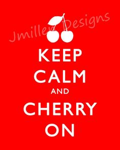 Keep calm and cherry on