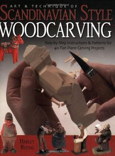 Art & Technique of Scandinavian Style Woodcarving: Step-By-Step Instructions & Patterns for 40 Flat-Plane Carving #Projects/Harley Refsal