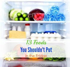 13 Food You Shouldn't Put in the Fridge-- you might be surprised by some of these!