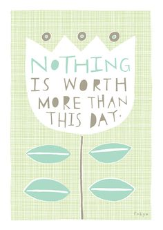 Nothing Is Worth More Than This Day - Fine Art Print (Large)
