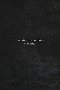 """Eventually, everything connects."" #quote #inspiration #wisewords"