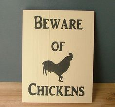 You're gonna need this. Just sayin'. -- Beware of Chickens Funny Wooden Sign by GreenChickens on Etsy, $10.95