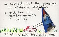funni thing, garden gnomes, post secret, postsecret fave, postsecret compass, thought, gardens, smile, awwww