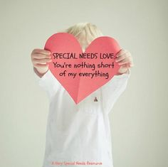 Special Needs Love You're nothing short of my everything!