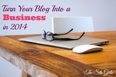 Turn Your Blog Into a Business in 2014 - The SITS Girls