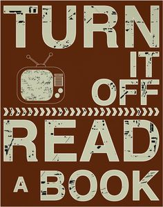 Apaga la TV y lee un libro.