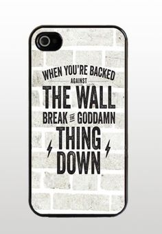 """When you're backed against the wall, break the goddamn thing down."""