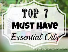 7 Must Have Essential Oils #vibrantthymes #beautyinthemess