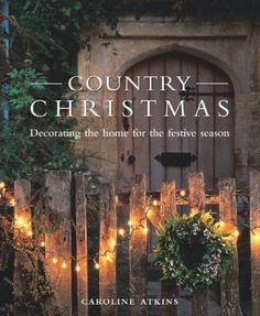 Country Christmas: Decorating the Home for the Festive Season Interior Design, Christmas Color Schemes, Christmas decorating ideas, color, Christmas, Christmas decorations, decorating ideas